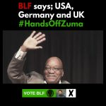Hands Off Zuma – BLF warns USA, Germany & UK